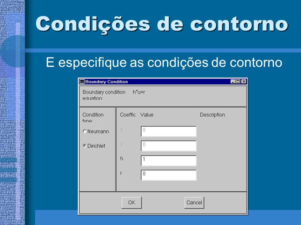 Condições de contorno E especifique as condições de contorno