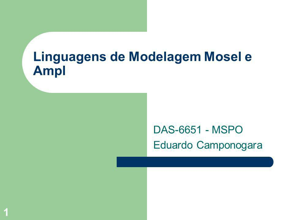 1 Linguagens de Modelagem Mosel e Ampl DAS-6651 - MSPO Eduardo Camponogara