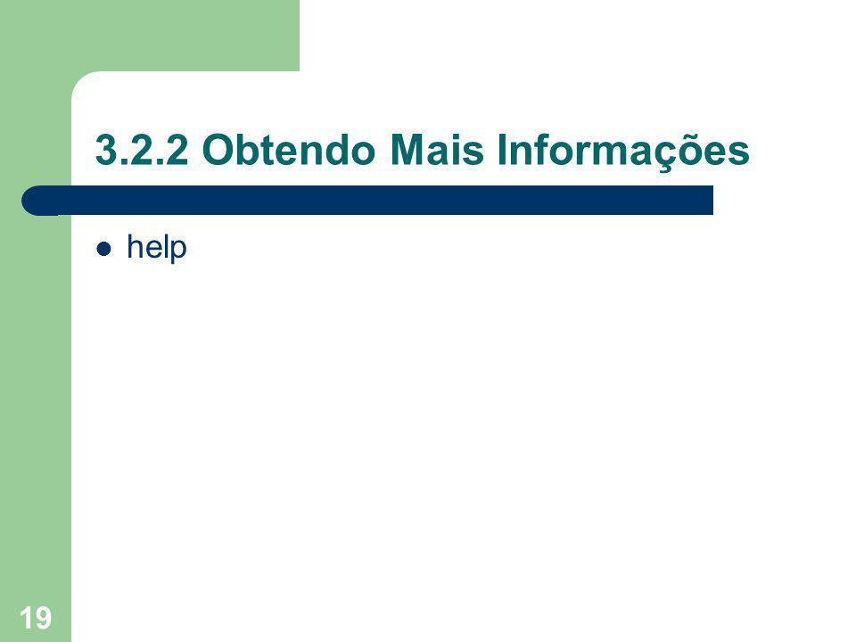 19 3.2.2 Obtendo Mais Informações help