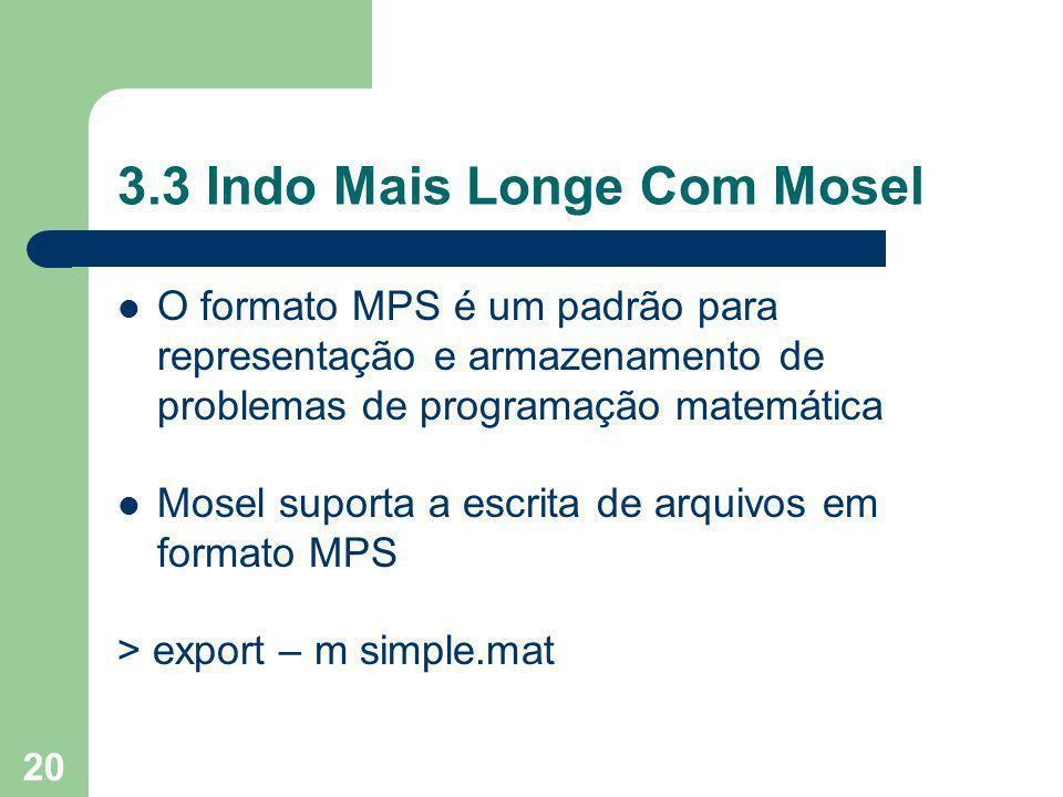 20 3.3 Indo Mais Longe Com Mosel O formato MPS é um padrão para representação e armazenamento de problemas de programação matemática Mosel suporta a escrita de arquivos em formato MPS > export – m simple.mat