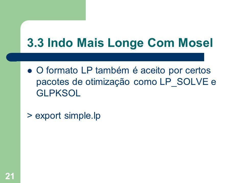21 3.3 Indo Mais Longe Com Mosel O formato LP também é aceito por certos pacotes de otimização como LP_SOLVE e GLPKSOL > export simple.lp