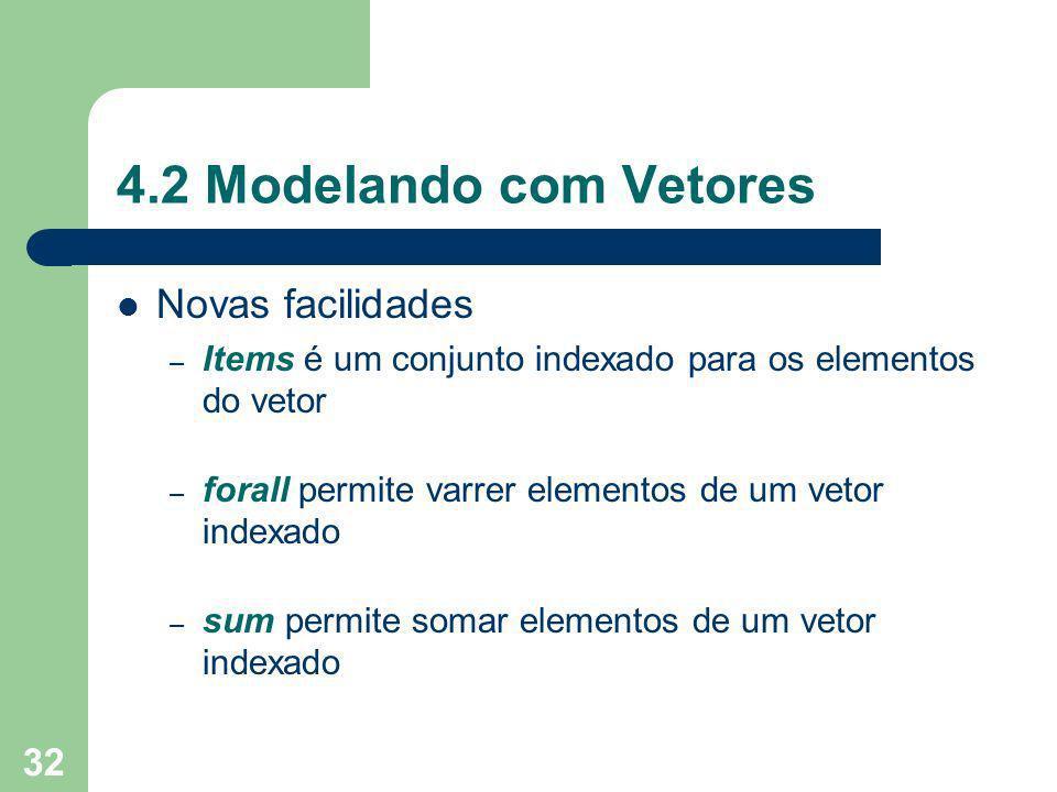 32 4.2 Modelando com Vetores Novas facilidades – Items é um conjunto indexado para os elementos do vetor – forall permite varrer elementos de um vetor indexado – sum permite somar elementos de um vetor indexado