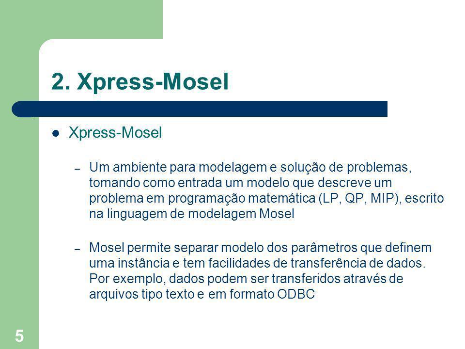 5 2. Xpress-Mosel Xpress-Mosel – Um ambiente para modelagem e solução de problemas, tomando como entrada um modelo que descreve um problema em program