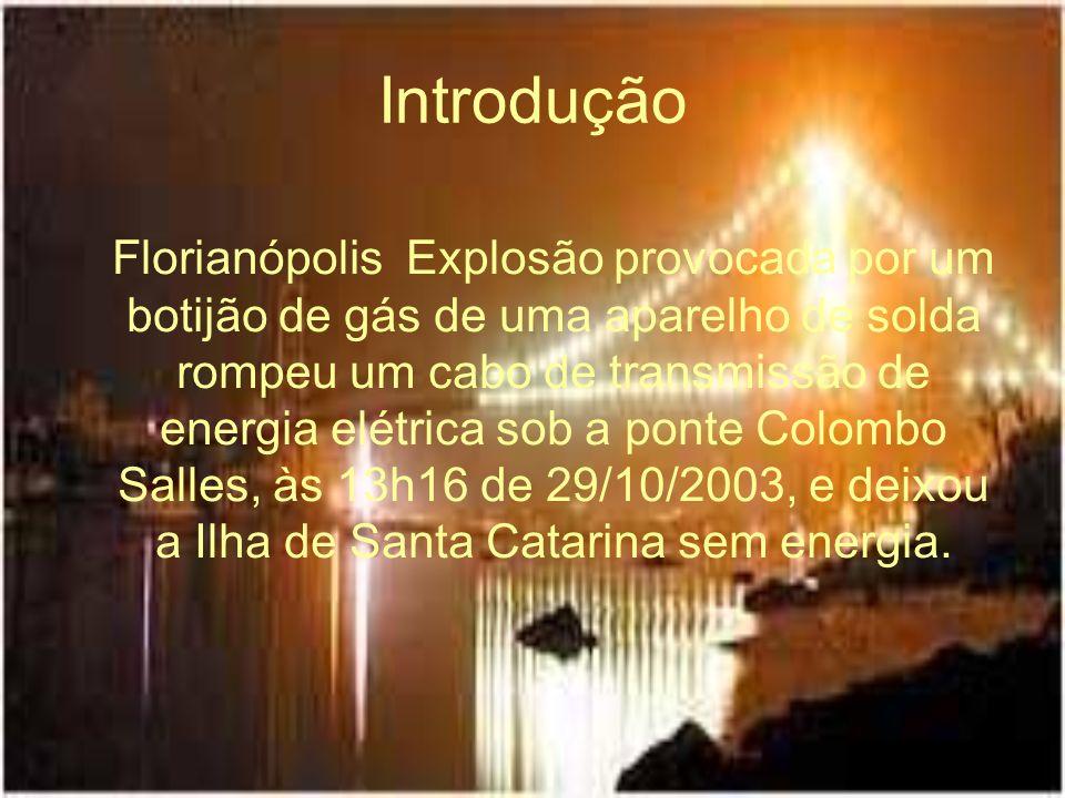 Introdução Florianópolis  Explosão provocada por um botijão de gás de uma aparelho de solda rompeu um cabo de transmissão de energia elétrica sob a p
