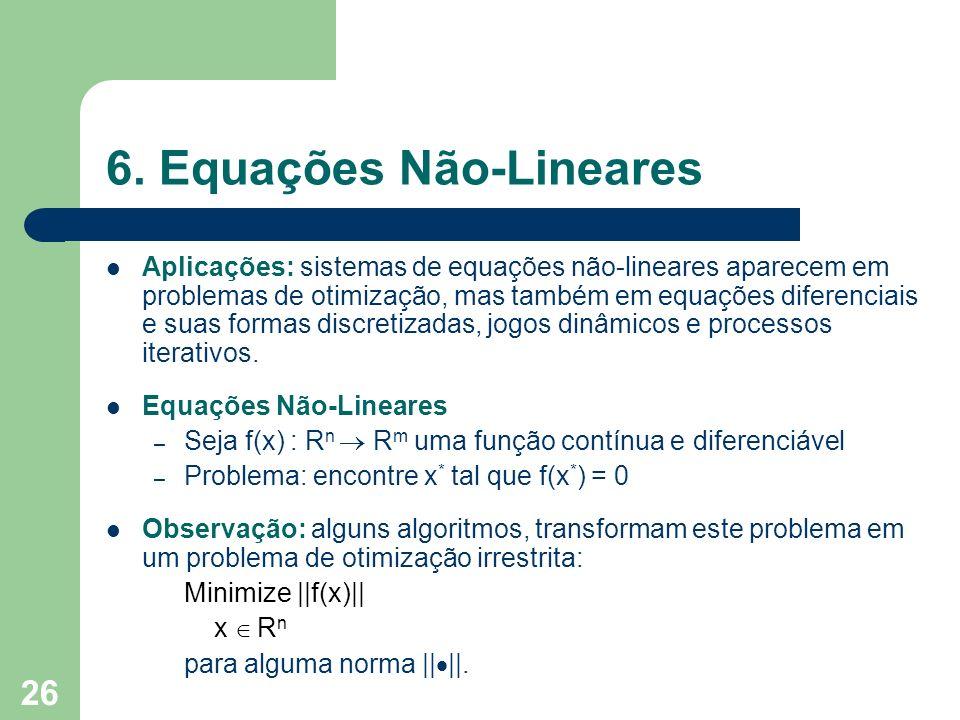 26 6. Equações Não-Lineares Aplicações: sistemas de equações não-lineares aparecem em problemas de otimização, mas também em equações diferenciais e s