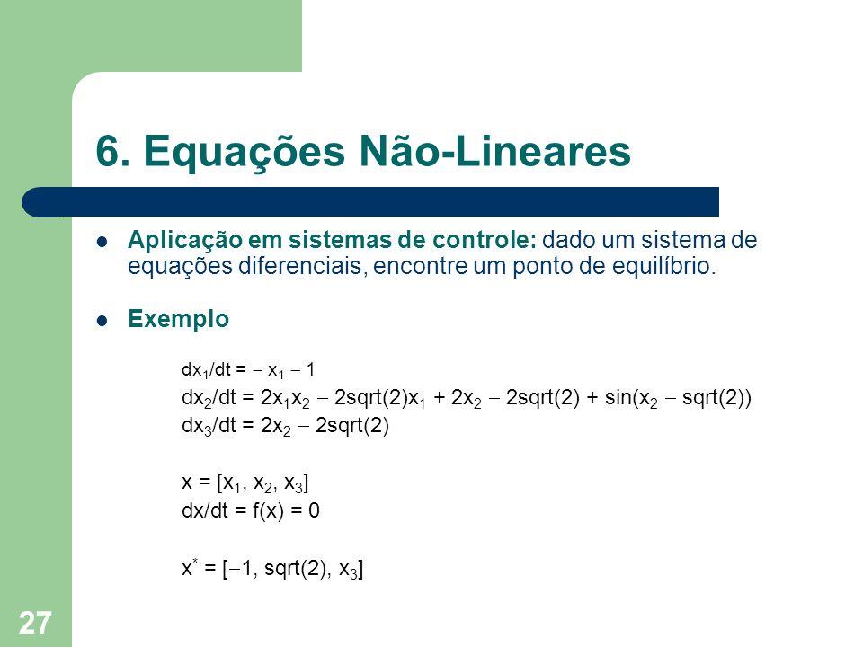 27 6. Equações Não-Lineares Aplicação em sistemas de controle: dado um sistema de equações diferenciais, encontre um ponto de equilíbrio. Exemplo dx 1