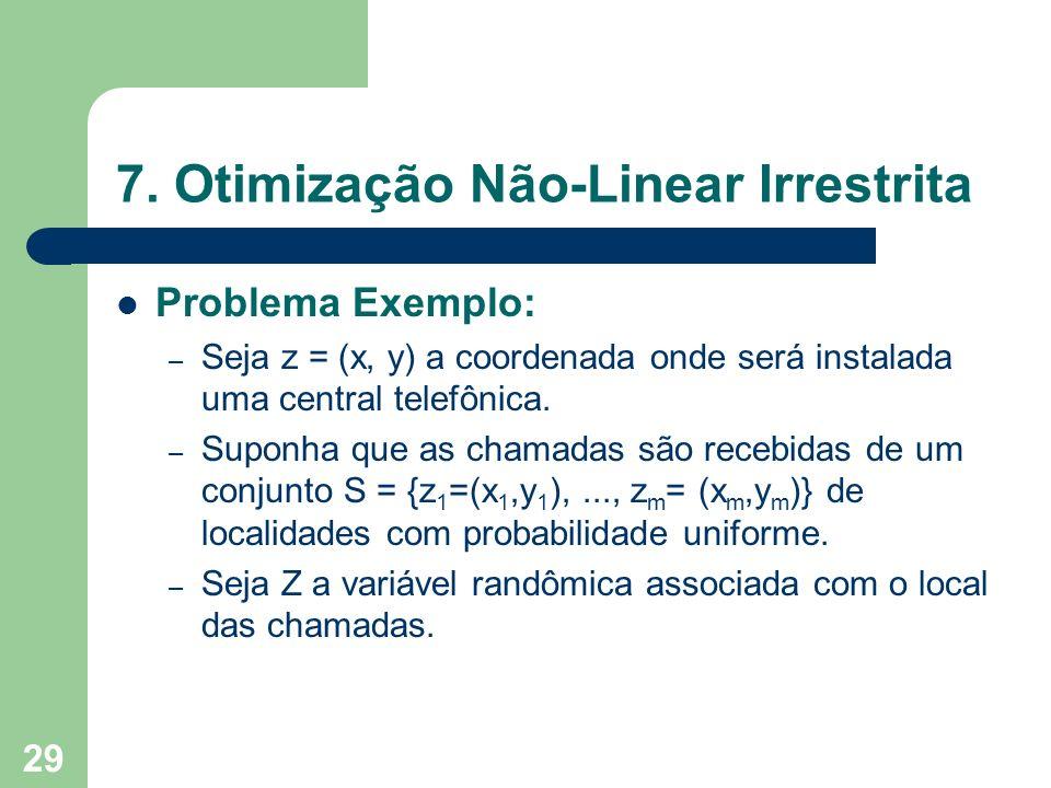 29 7. Otimização Não-Linear Irrestrita Problema Exemplo: – Seja z = (x, y) a coordenada onde será instalada uma central telefônica. – Suponha que as c