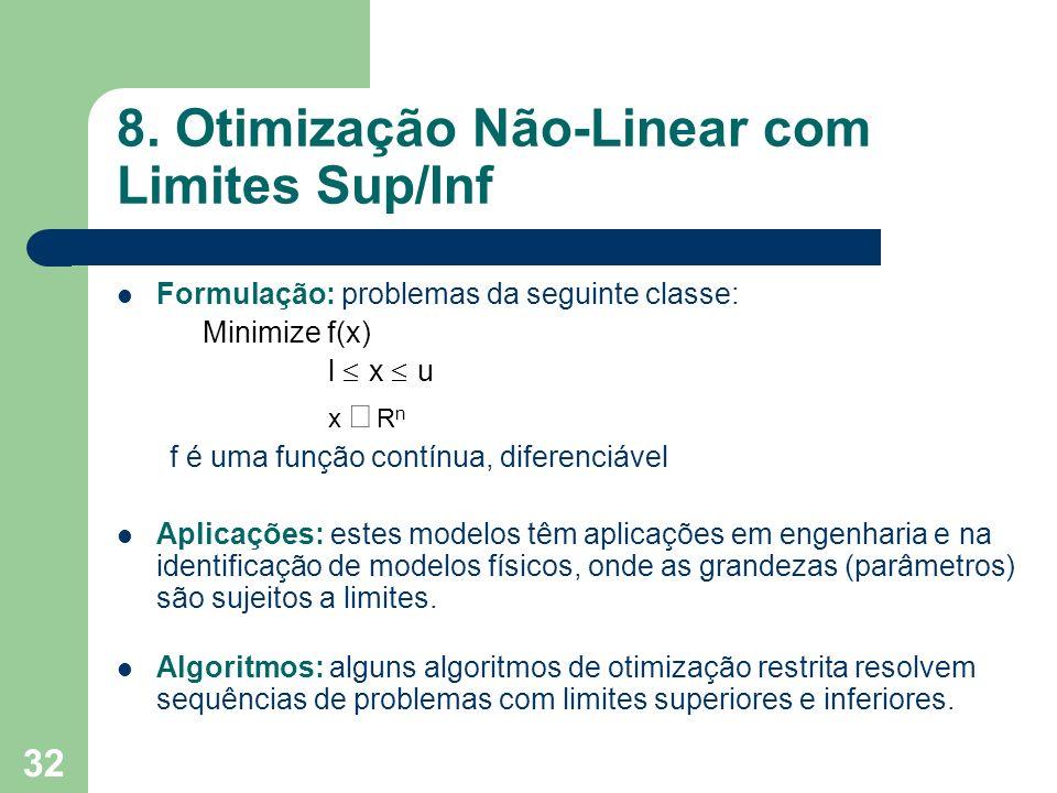 32 8. Otimização Não-Linear com Limites Sup/Inf Formulação: problemas da seguinte classe: Minimize f(x) l x u x R n f é uma função contínua, diferenci