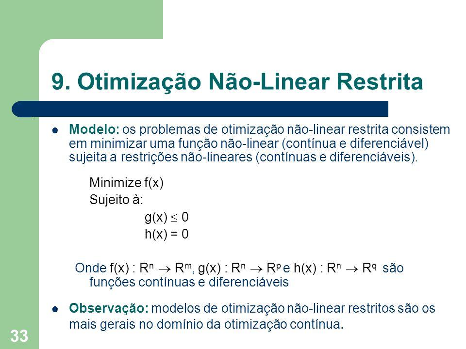 33 9. Otimização Não-Linear Restrita Modelo: os problemas de otimização não-linear restrita consistem em minimizar uma função não-linear (contínua e d