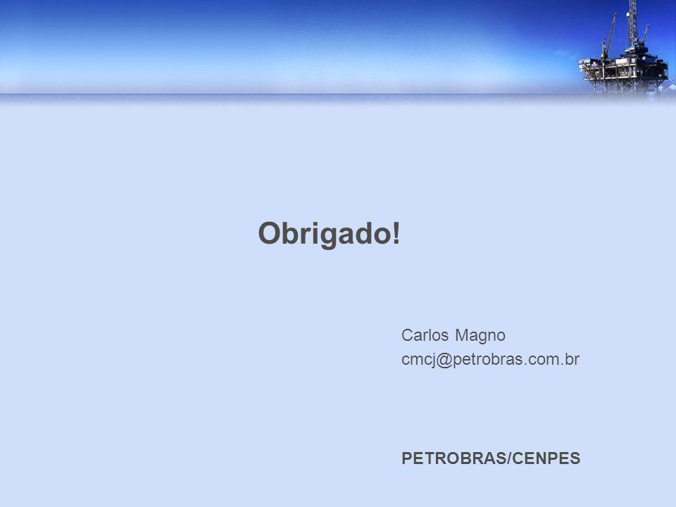 Obrigado! Carlos Magno cmcj@petrobras.com.br PETROBRAS/CENPES