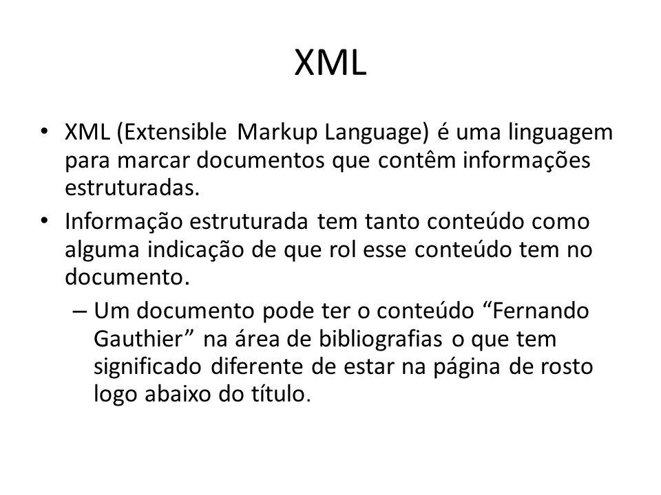 XML XML (Extensible Markup Language) é uma linguagem para marcar documentos que contêm informações estruturadas. Informação estruturada tem tanto cont