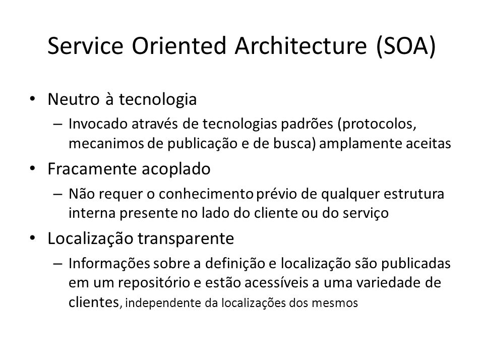 Service Oriented Architecture (SOA) Neutro à tecnologia – Invocado através de tecnologias padrões (protocolos, mecanimos de publicação e de busca) amp