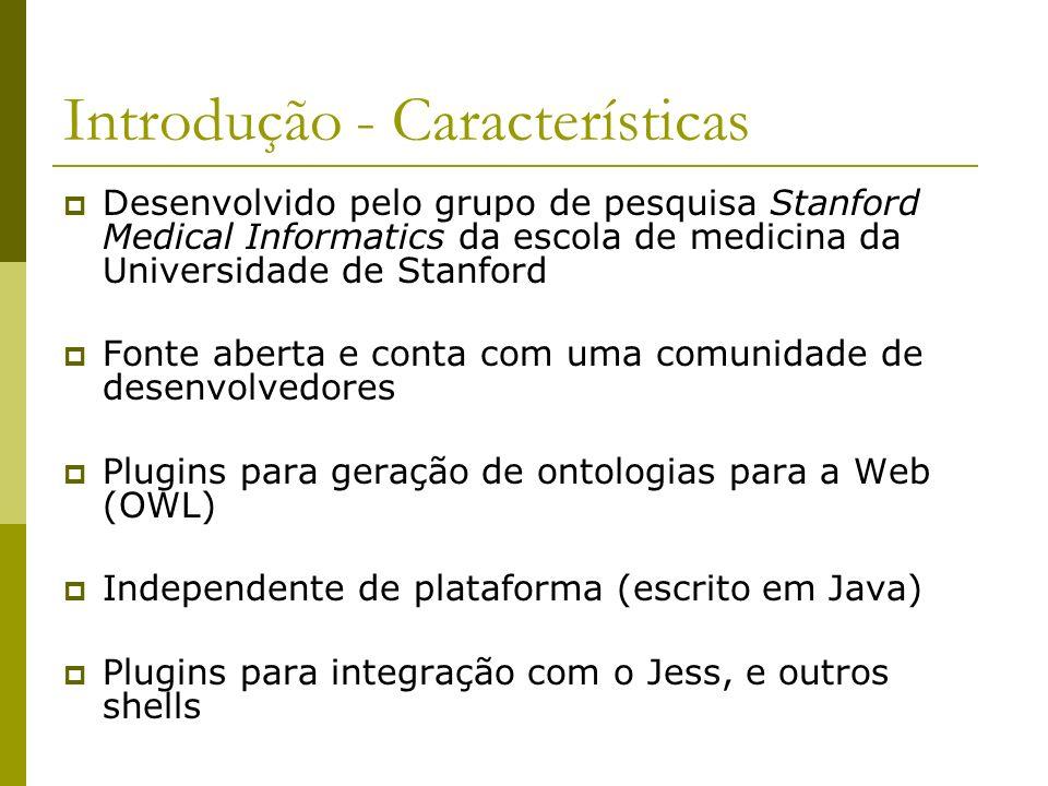 Introdução - Características Desenvolvido pelo grupo de pesquisa Stanford Medical Informatics da escola de medicina da Universidade de Stanford Fonte