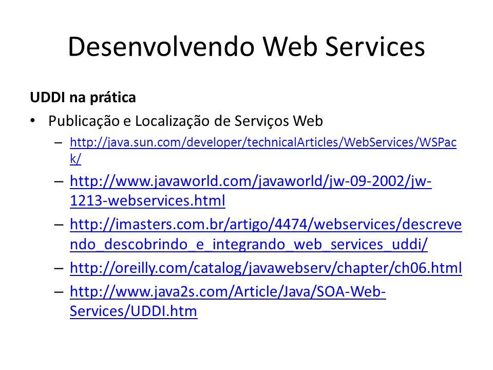 Desenvolvendo Web Services UDDI na prática Publicação e Localização de Serviços Web – http://java.sun.com/developer/technicalArticles/WebServices/WSPa