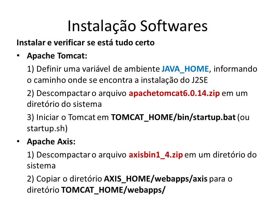 Teste da Instalação Verificar se está tudo certo Abra um navegador Web e digite: http://localhost:8080/axishttp://localhost:8080/axis http://localhost:8080/axis/EchoHeaders.jws?wsdl Se a página do Axis for carregada a instalação foi bem sucedida!
