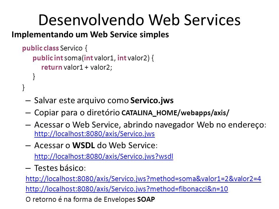 Desenvolvendo Web Services Implementando um Web Service simples public class Servico { public int soma(int valor1, int valor2) { return valor1 + valor