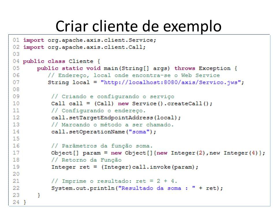 Utilizar projeto eclipse, disponível em: http://www.das.ufsc.br/~vmoll /trabalho-ws/Web-Services.zip http://www.das.ufsc.br/~vmoll /trabalho-ws/Web-Services.zip Importar projeto no eclipse e executar Cliente.java e UseWs.java após configurar as bibliotecas no projeto na pasta lib