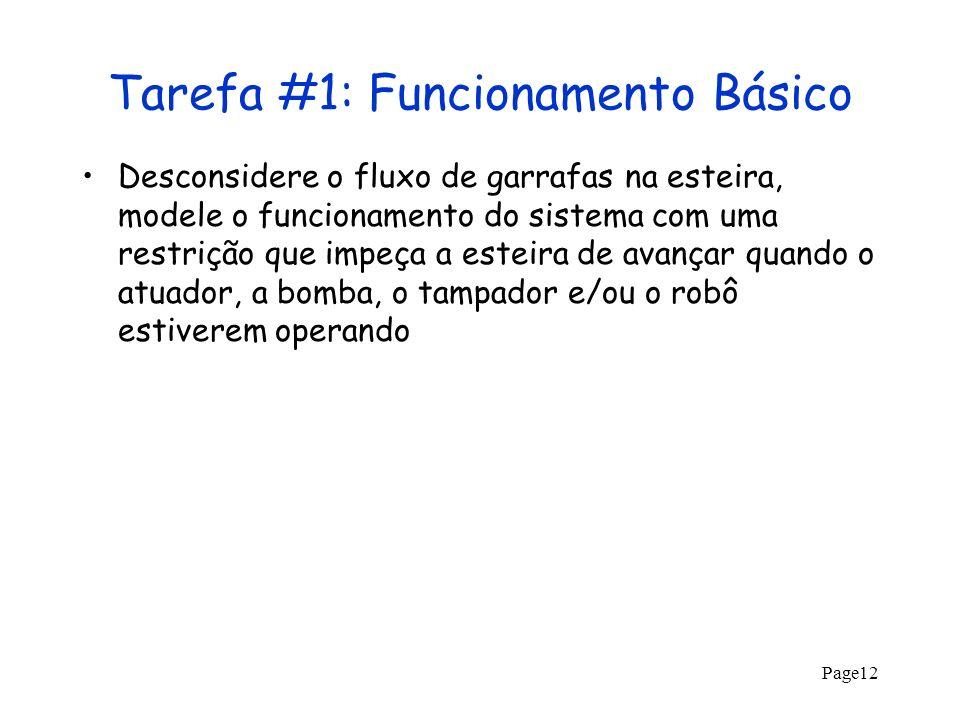 Page12 Tarefa #1: Funcionamento Básico Desconsidere o fluxo de garrafas na esteira, modele o funcionamento do sistema com uma restrição que impeça a e