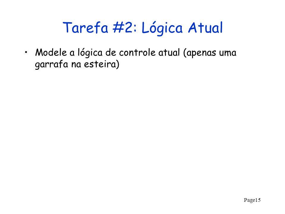Page15 Tarefa #2: Lógica Atual Modele a lógica de controle atual (apenas uma garrafa na esteira)