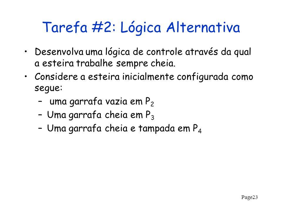 Page23 Tarefa #2: Lógica Alternativa Desenvolva uma lógica de controle através da qual a esteira trabalhe sempre cheia. Considere a esteira inicialmen
