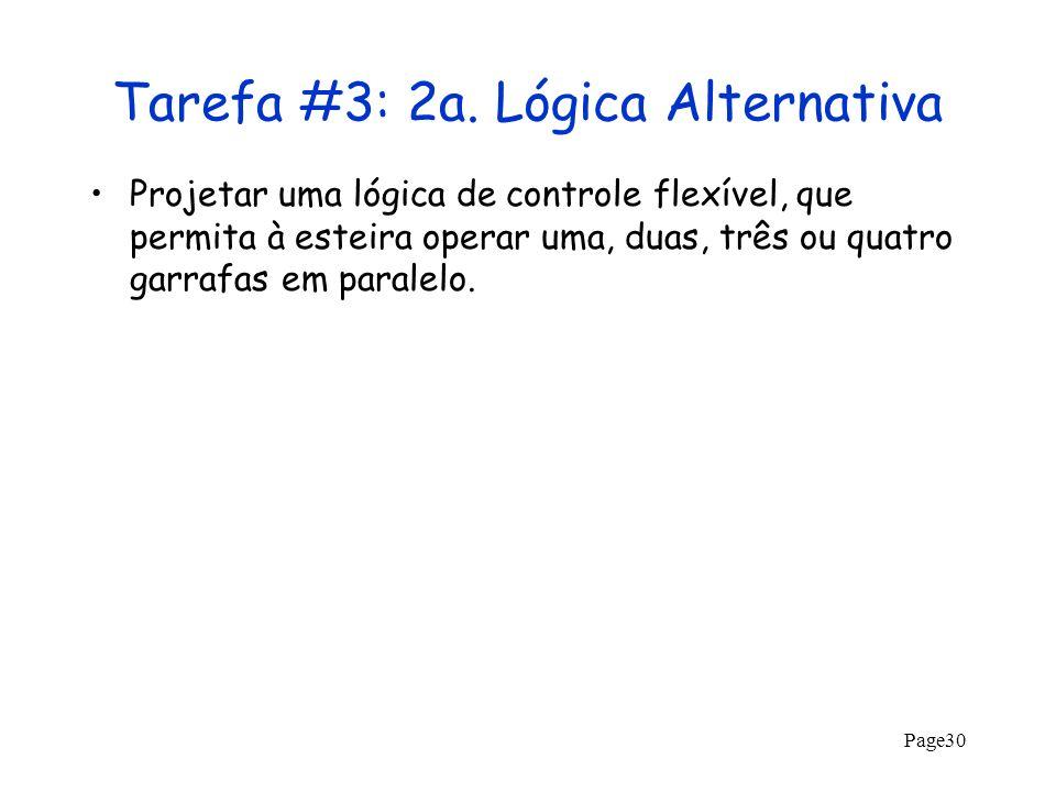Page30 Tarefa #3: 2a. Lógica Alternativa Projetar uma lógica de controle flexível, que permita à esteira operar uma, duas, três ou quatro garrafas em