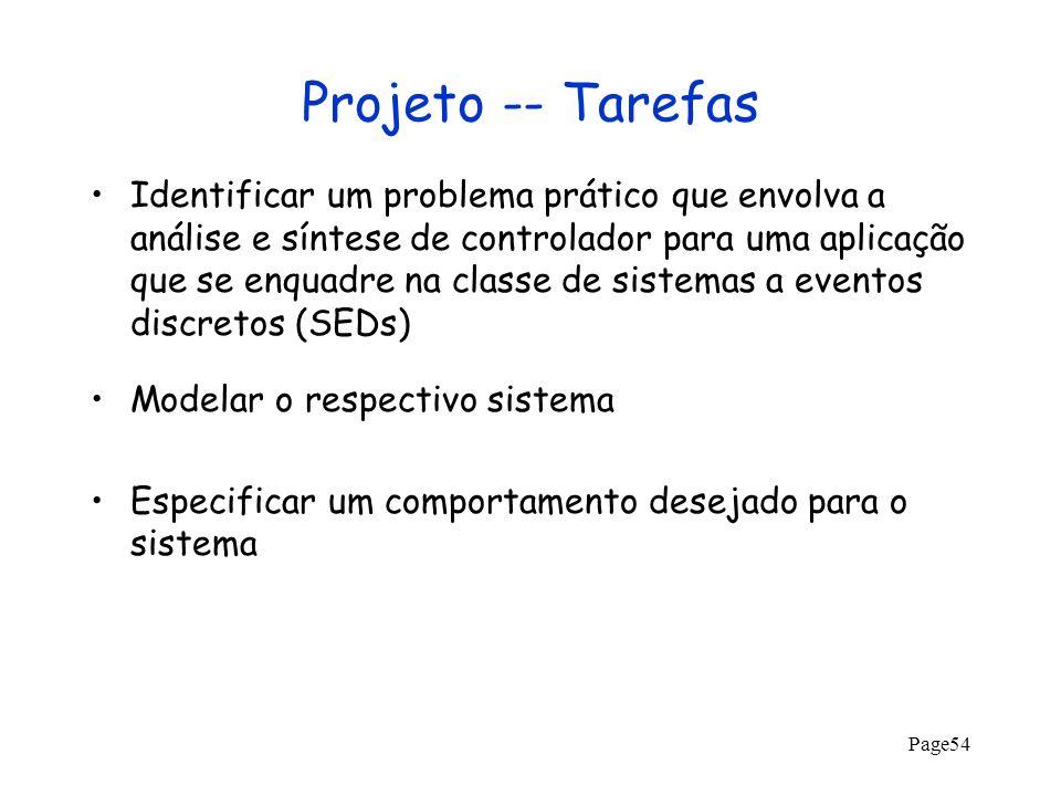 Page54 Projeto -- Tarefas Identificar um problema prático que envolva a análise e síntese de controlador para uma aplicação que se enquadre na classe