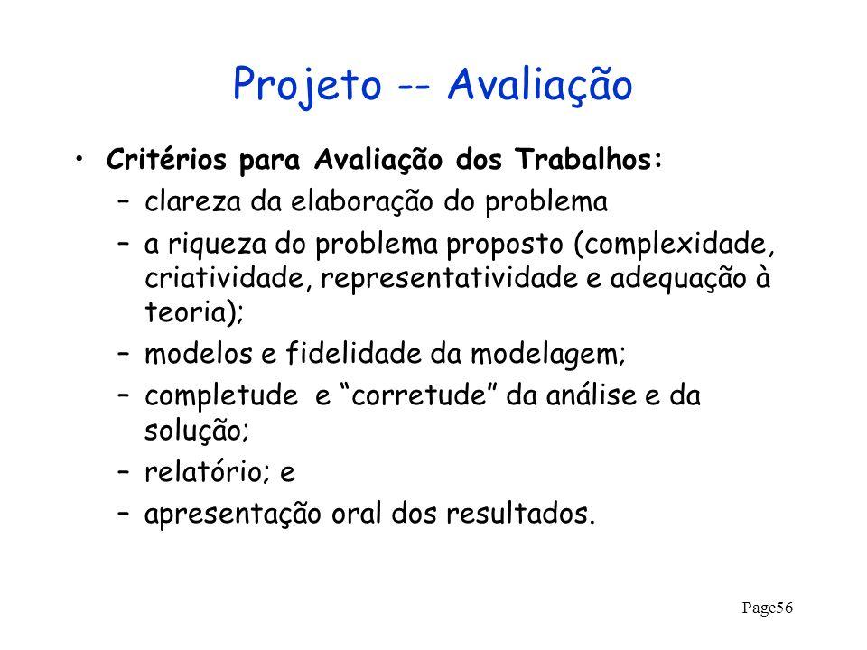 Page56 Projeto -- Avaliação Critérios para Avaliação dos Trabalhos: –clareza da elaboração do problema –a riqueza do problema proposto (complexidade,
