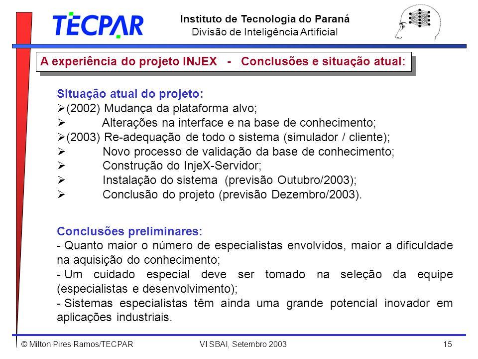 © Milton Pires Ramos/TECPAR VI SBAI, Setembro 2003 15 Instituto de Tecnologia do Paraná Divisão de Inteligência Artificial A experiência do projeto IN