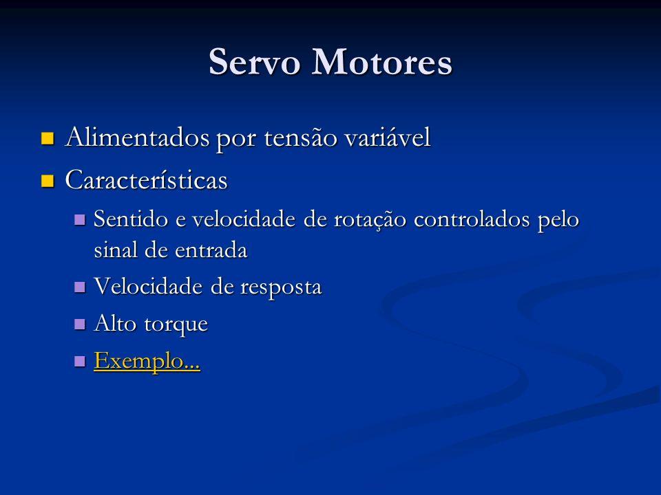 Servo Motores Alimentados por tensão variável Alimentados por tensão variável Características Características Sentido e velocidade de rotação controla