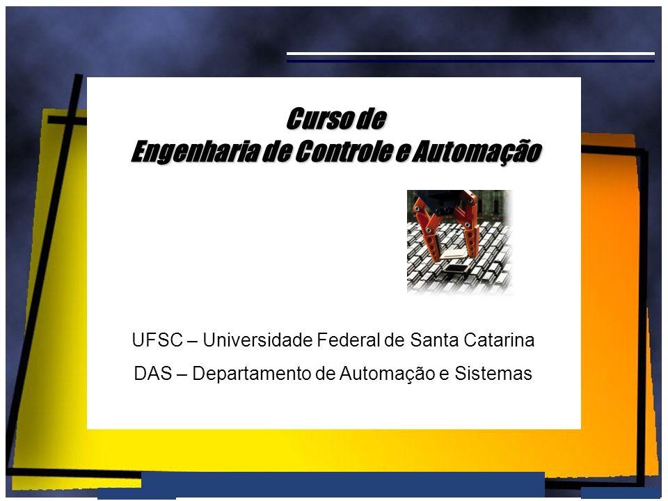 Curso de Engenharia de Controle e Automação / UFSC Curso de Engenharia de Controle e Automação UFSC – Universidade Federal de Santa Catarina DAS – Dep
