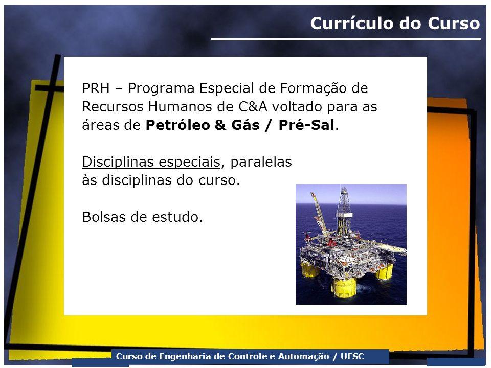 Curso de Engenharia de Controle e Automação / UFSC Currículo do Curso PRH – Programa Especial de Formação de Recursos Humanos de C&A voltado para as á