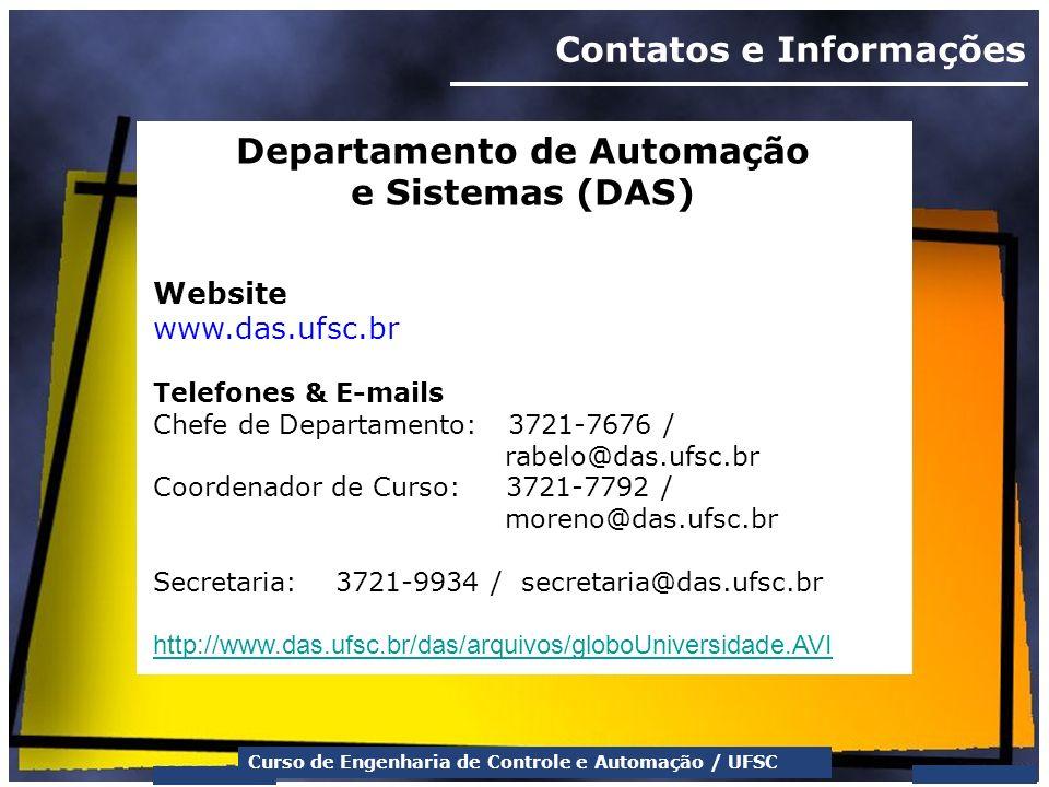 Curso de Engenharia de Controle e Automação / UFSC Contatos e Informações Departamento de Automação e Sistemas (DAS) Website www.das.ufsc.br Telefones