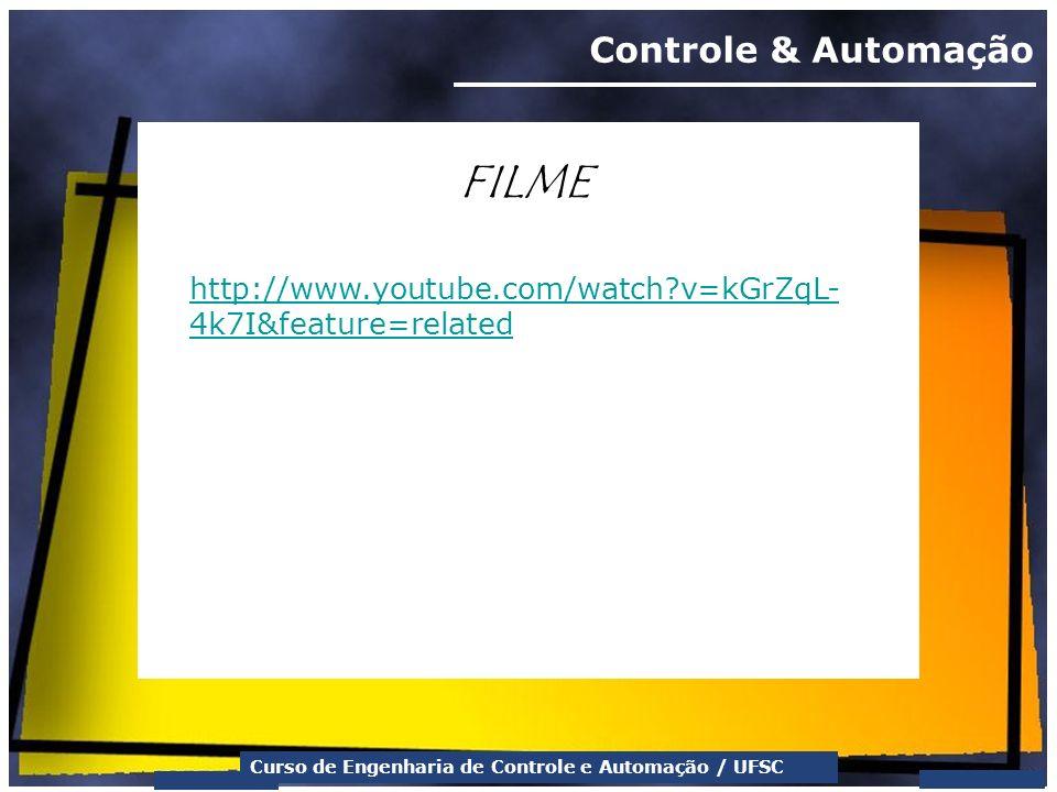 Curso de Engenharia de Controle e Automação / UFSC Controle & Automação FILME http://www.youtube.com/watch?v=kGrZqL- 4k7I&feature=related