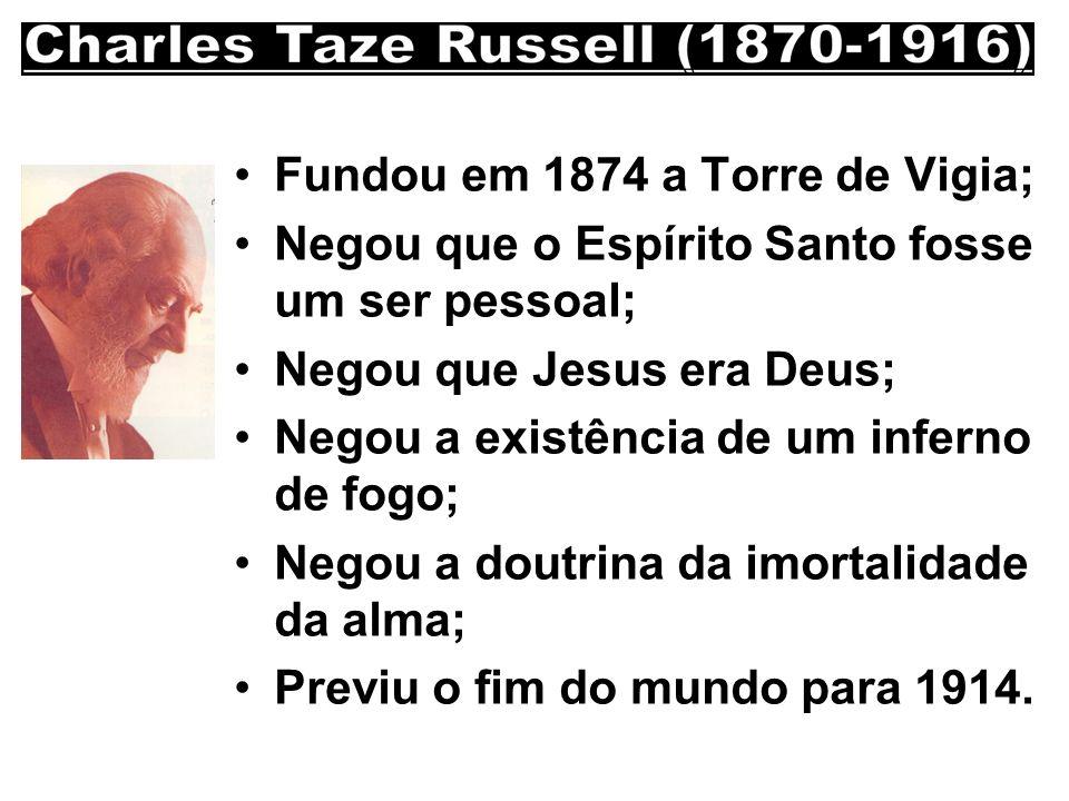 Fundou em 1874 a Torre de Vigia; Negou que o Espírito Santo fosse um ser pessoal; Negou que Jesus era Deus; Negou a existência de um inferno de fogo;