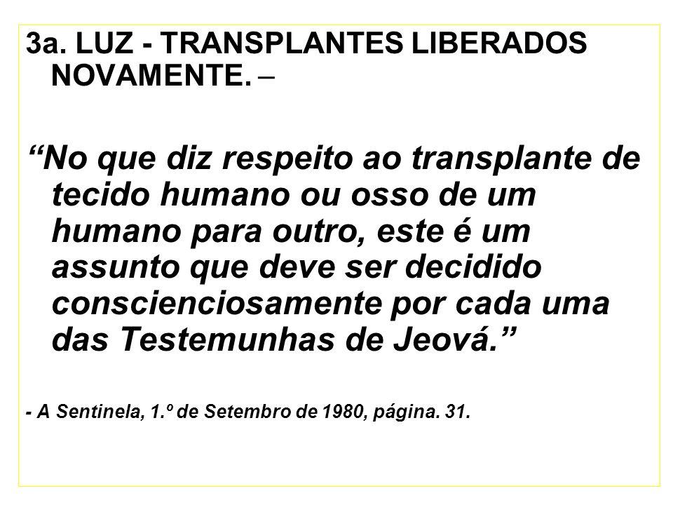 3a. LUZ - TRANSPLANTES LIBERADOS NOVAMENTE. – No que diz respeito ao transplante de tecido humano ou osso de um humano para outro, este é um assunto q