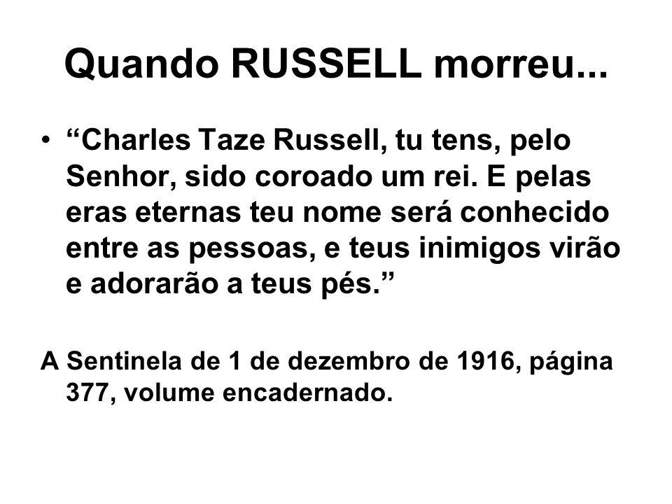 Quando RUSSELL morreu... Charles Taze Russell, tu tens, pelo Senhor, sido coroado um rei. E pelas eras eternas teu nome será conhecido entre as pessoa