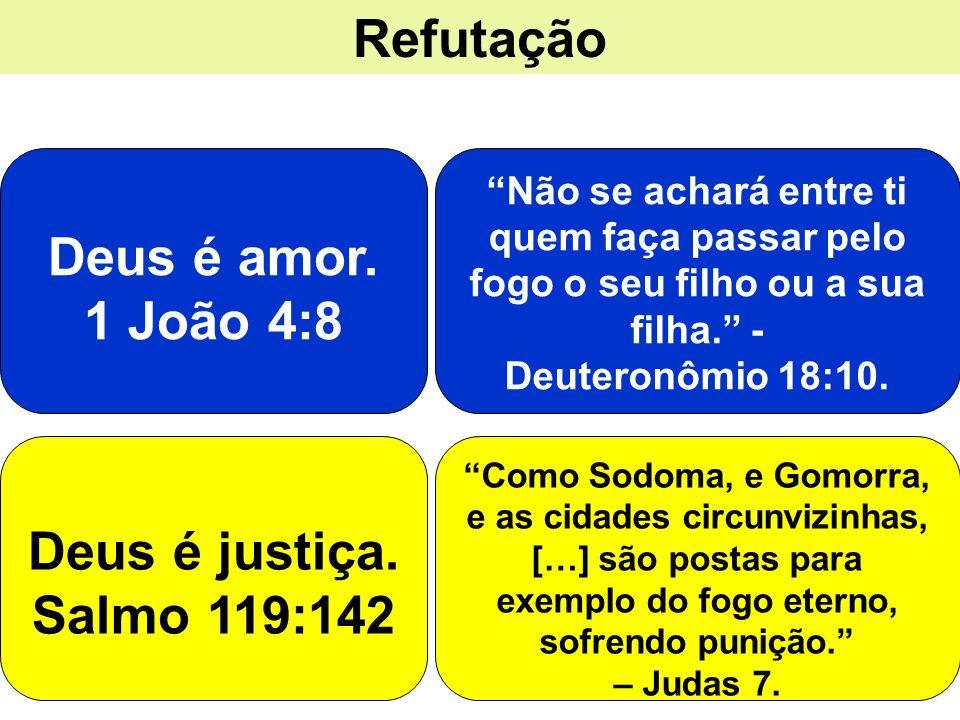 Refutação Deus é amor. 1 João 4:8 Não se achará entre ti quem faça passar pelo fogo o seu filho ou a sua filha. - Deuteronômio 18:10. Deus é justiça.