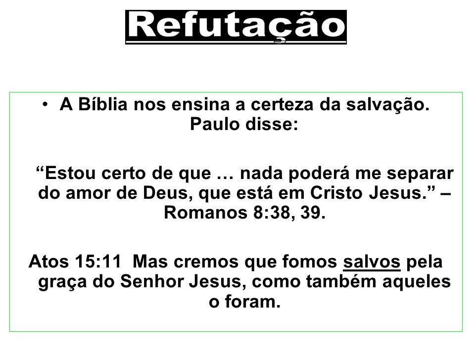 A Bíblia nos ensina a certeza da salvação. Paulo disse: Estou certo de que … nada poderá me separar do amor de Deus, que está em Cristo Jesus. – Roman