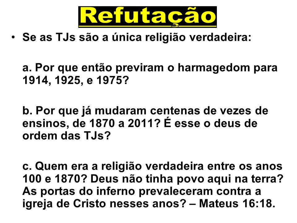 Se as TJs são a única religião verdadeira: a. Por que então previram o harmagedom para 1914, 1925, e 1975? b. Por que já mudaram centenas de vezes de