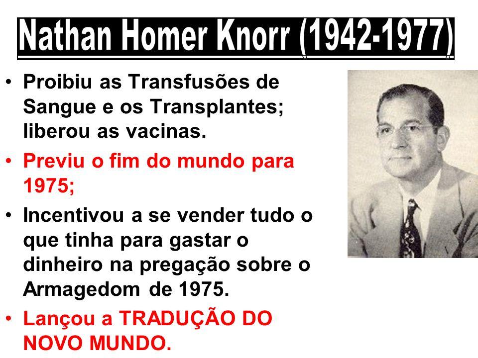 Proibiu as Transfusões de Sangue e os Transplantes; liberou as vacinas. Previu o fim do mundo para 1975; Incentivou a se vender tudo o que tinha para