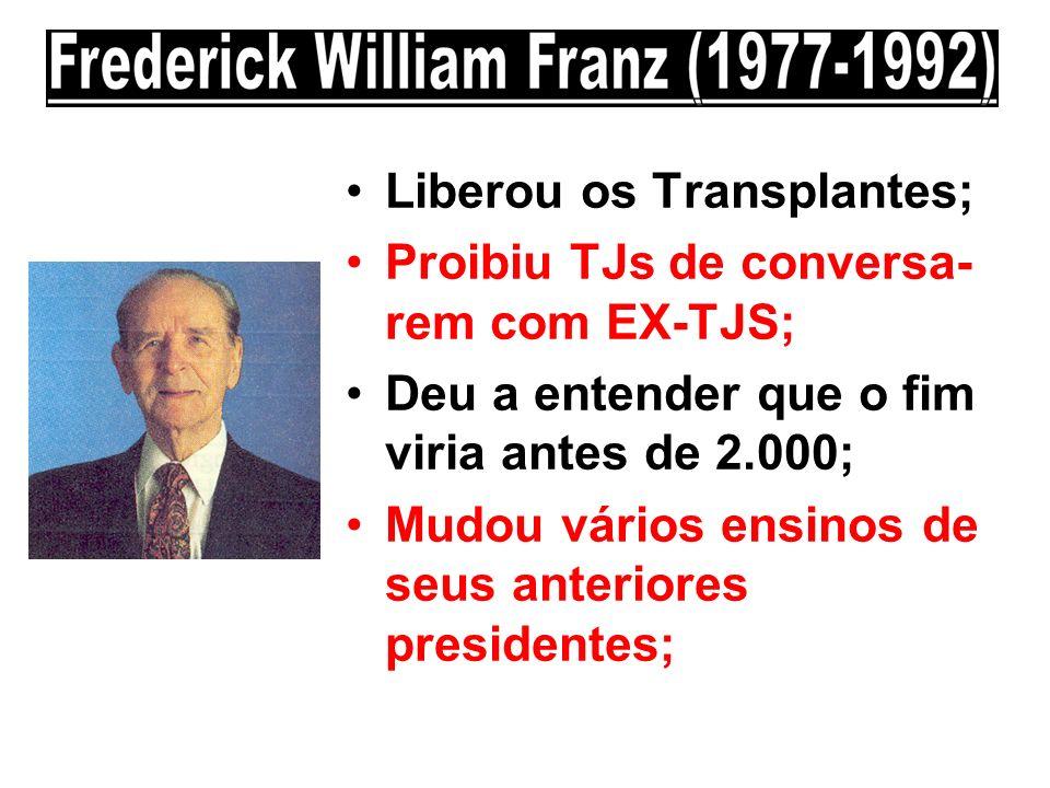 Liberou os Transplantes; Proibiu TJs de conversa- rem com EX-TJS; Deu a entender que o fim viria antes de 2.000; Mudou vários ensinos de seus anterior