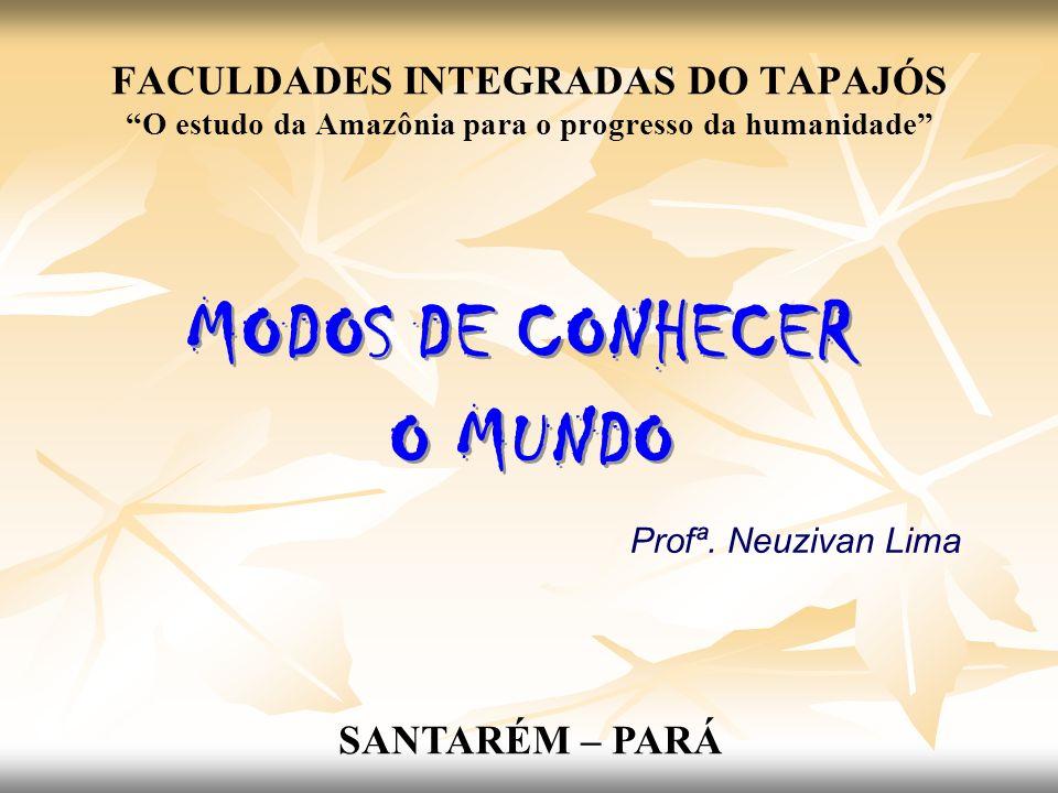 FACULDADES INTEGRADAS DO TAPAJÓS O estudo da Amazônia para o progresso da humanidade Profª. Neuzivan Lima SANTARÉM – PARÁ
