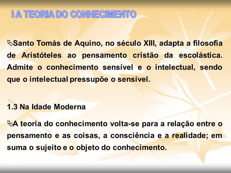 Santo Tomás de Aquino, no século XIII, adapta a filosofia de Aristóteles ao pensamento cristão da escolástica. Admite o conhecimento sensível e o inte