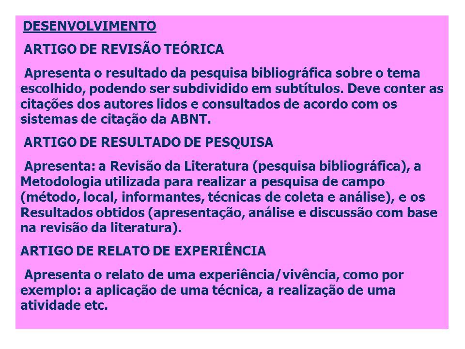 DESENVOLVIMENTO ARTIGO DE REVISÃO TEÓRICA Apresenta o resultado da pesquisa bibliográfica sobre o tema escolhido, podendo ser subdividido em subtítulo