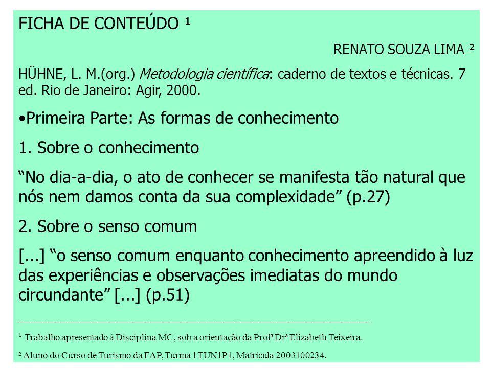FICHA DE CONTEÚDO ¹ RENATO SOUZA LIMA ² HÜHNE, L. M.(org.) Metodologia científica: caderno de textos e técnicas. 7 ed. Rio de Janeiro: Agir, 2000. Pri
