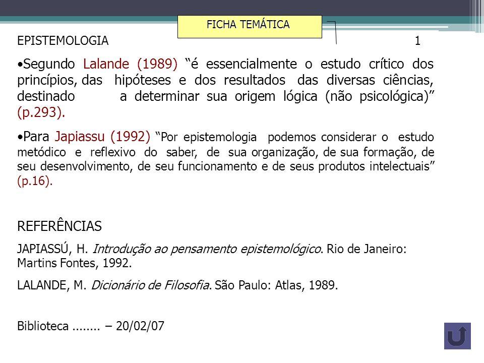 EPISTEMOLOGIA 1 Segundo Lalande (1989) é essencialmente o estudo crítico dos princípios, das hipóteses e dos resultados das diversas ciências, destina