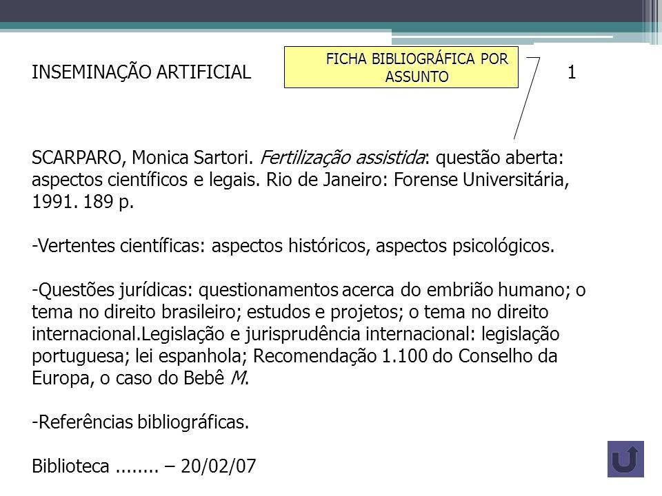 INSEMINAÇÃO ARTIFICIAL 1 SCARPARO, Monica Sartori. Fertilização assistida: questão aberta: aspectos científicos e legais. Rio de Janeiro: Forense Univ