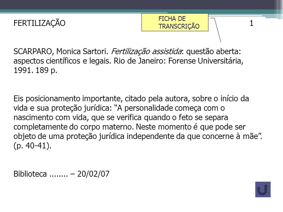 FERTILIZAÇÃO 1 SCARPARO, Monica Sartori. Fertilização assistida: questão aberta: aspectos científicos e legais. Rio de Janeiro: Forense Universitária,