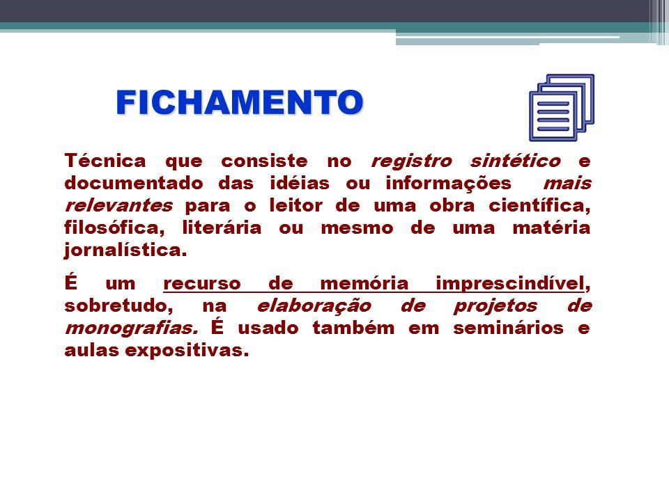FICHAMENTO Técnica que consiste no registro sintético e documentado das idéias ou informações mais relevantes para o leitor de uma obra científica, fi
