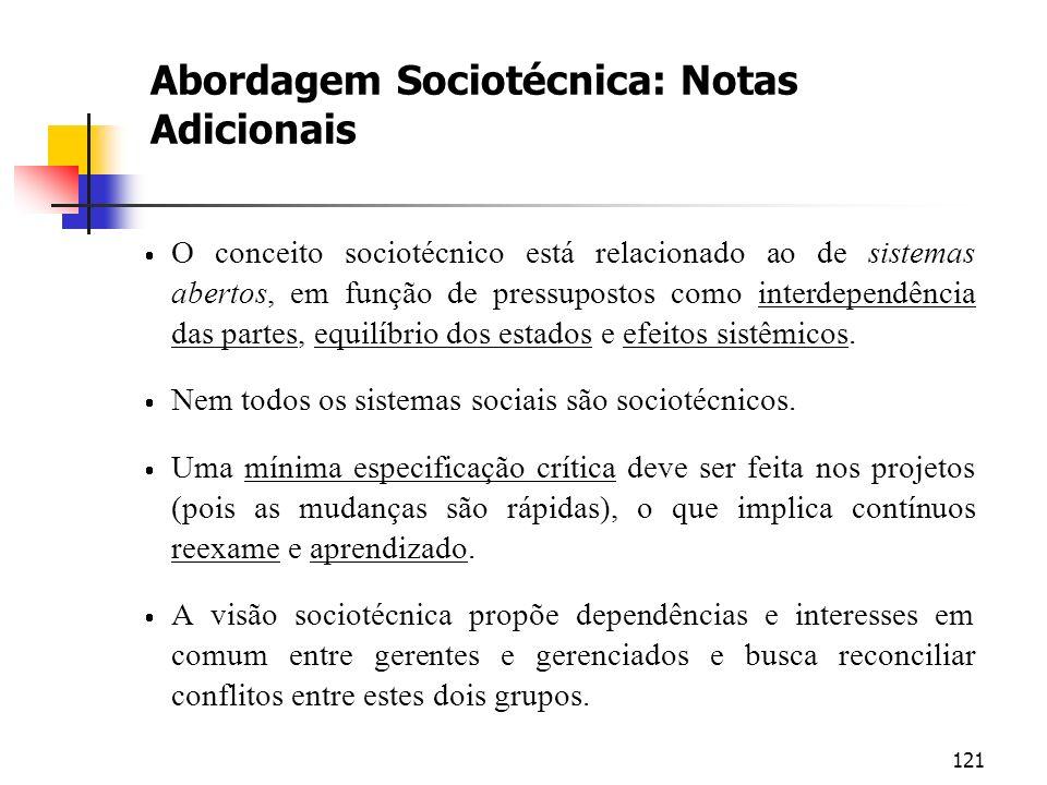 121 Abordagem Sociotécnica: Notas Adicionais O conceito sociotécnico está relacionado ao de sistemas abertos, em função de pressupostos como interdepe